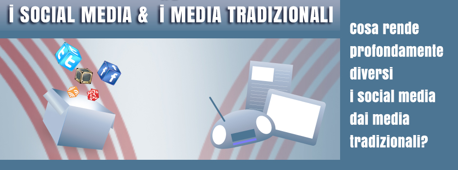 Le differenze tra i Social Media ed i Media Tradizionali