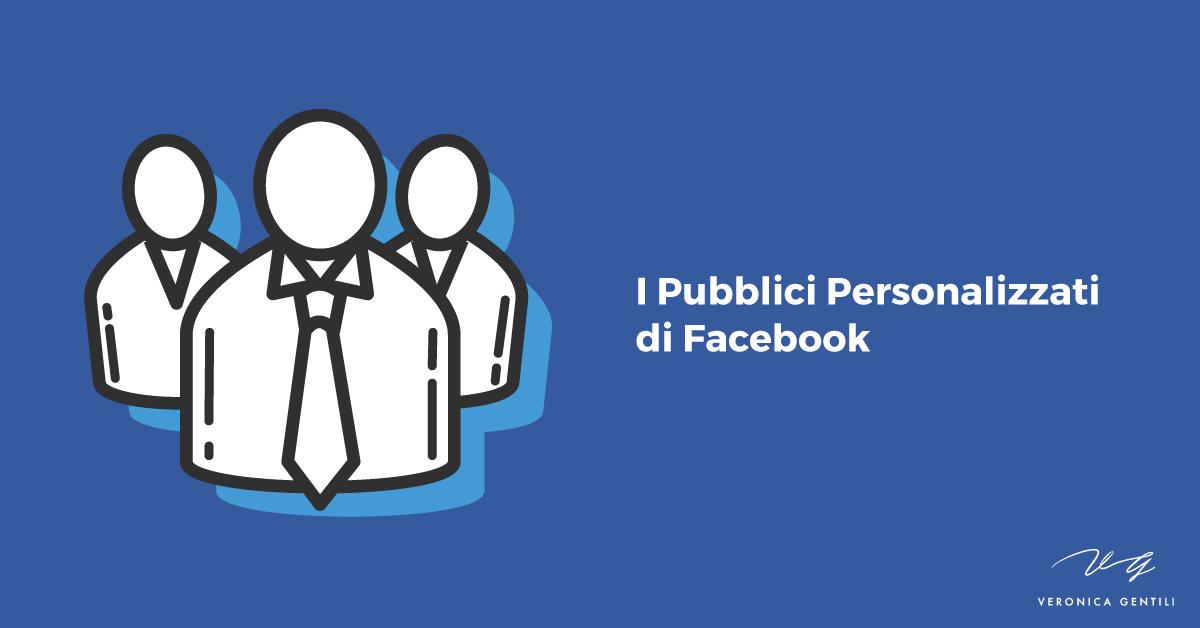 I Pubblici Personalizzati di Facebook: come usarli al meglio [AGGIORNATO]