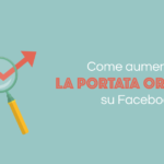 Come aumentare la Portata Organica su Facebook