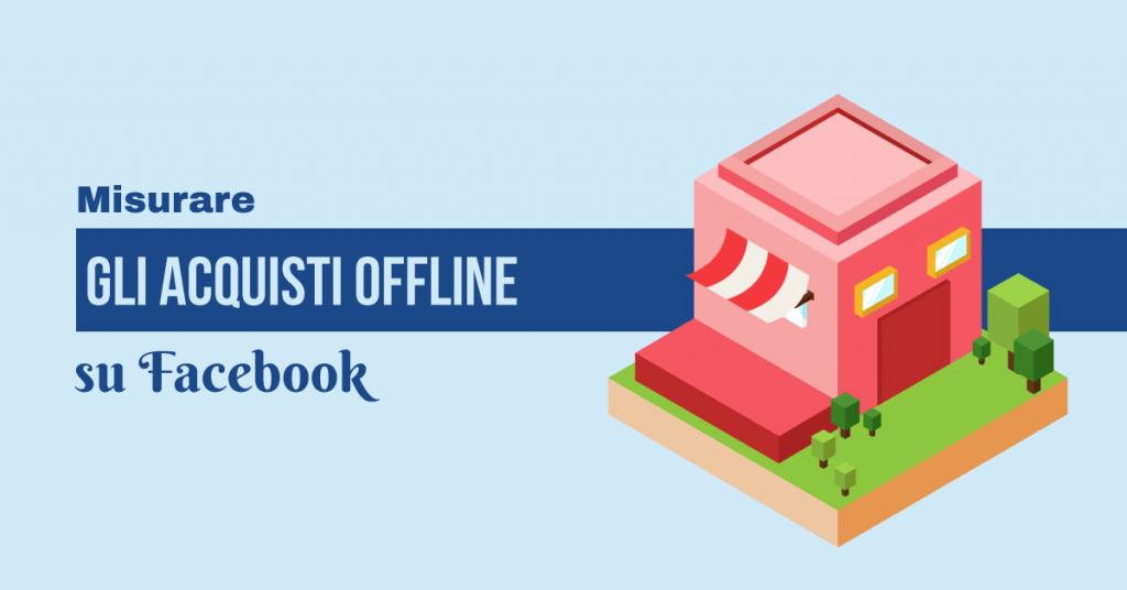 misurare-acquisti-offline-facebook