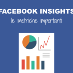 Facebook Insights: le metriche importanti da controllare