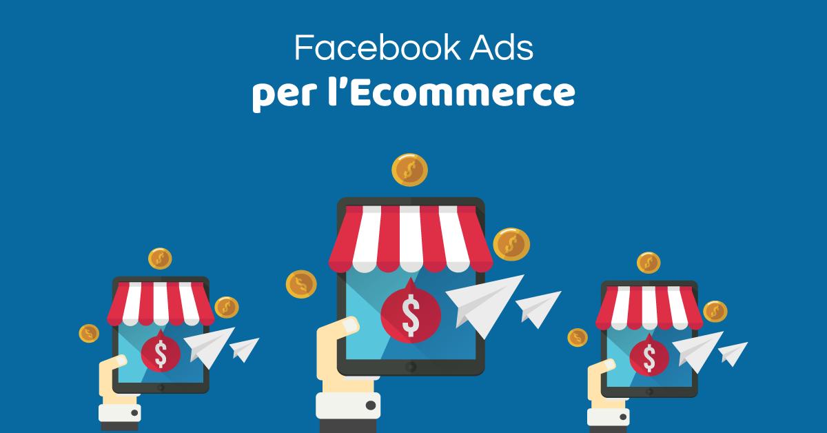 Le fantastiche opportunità di Facebook Ads per gli ecommerce
