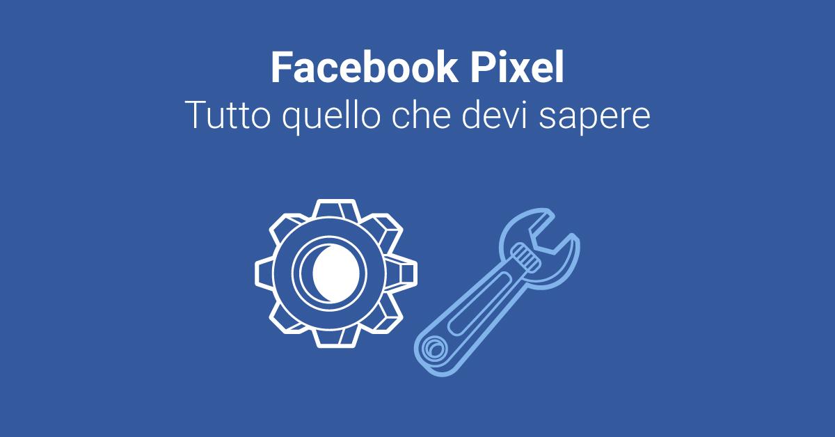 Facebook Pixel: tutto quello che devi sapere
