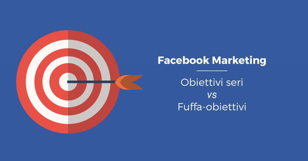Facebook marketing obiettivi concreti vs fuffa obiettivi for Semplicemente me facebook