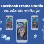 Facebook Frame Studio: crea motivi unici per i tuoi fan
