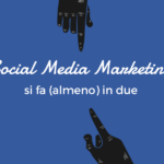 Il Social Media Marketing si fa (almeno) in due