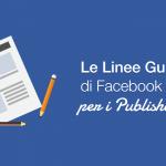 Facebook lancia le Linee Guida per i Publisher
