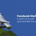 Facebook Marketing, le verità con le quali ogni brand deve fare pace