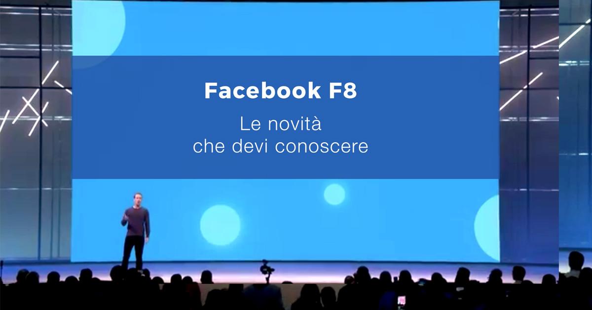 Facebook F8: tutte le novità che devi conoscere