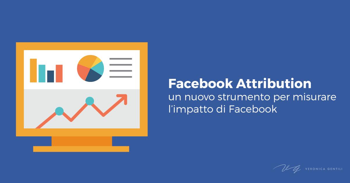Facebook Attribution, un nuovo strumento per misurare l'impatto di Facebook