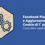 Facebook Pixel e aggiornamento cookie di prima parte