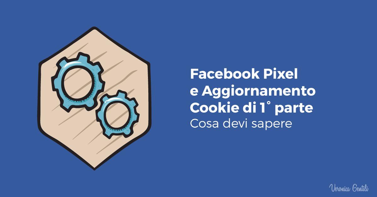 Facebook Pixel e aggiornamento cookie di prima parte, cosa devi sapere
