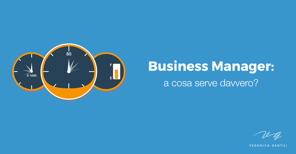 Business Manager, a cosa serve davvero?