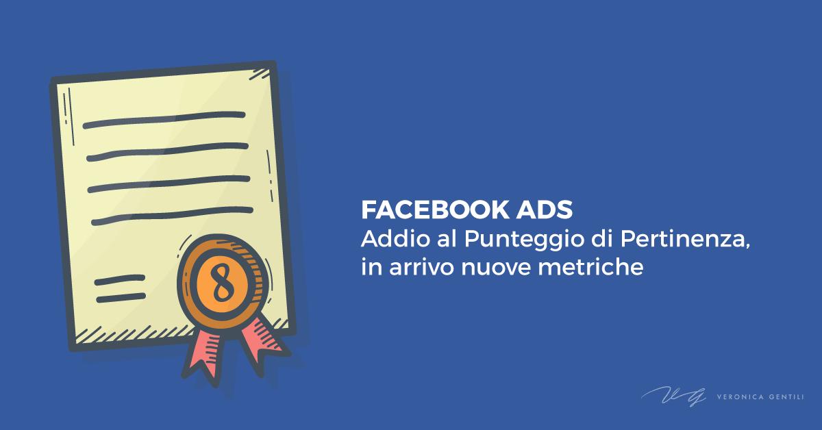 Facebook Ads: addio al Punteggio di pertinenza, in arrivo nuove metriche