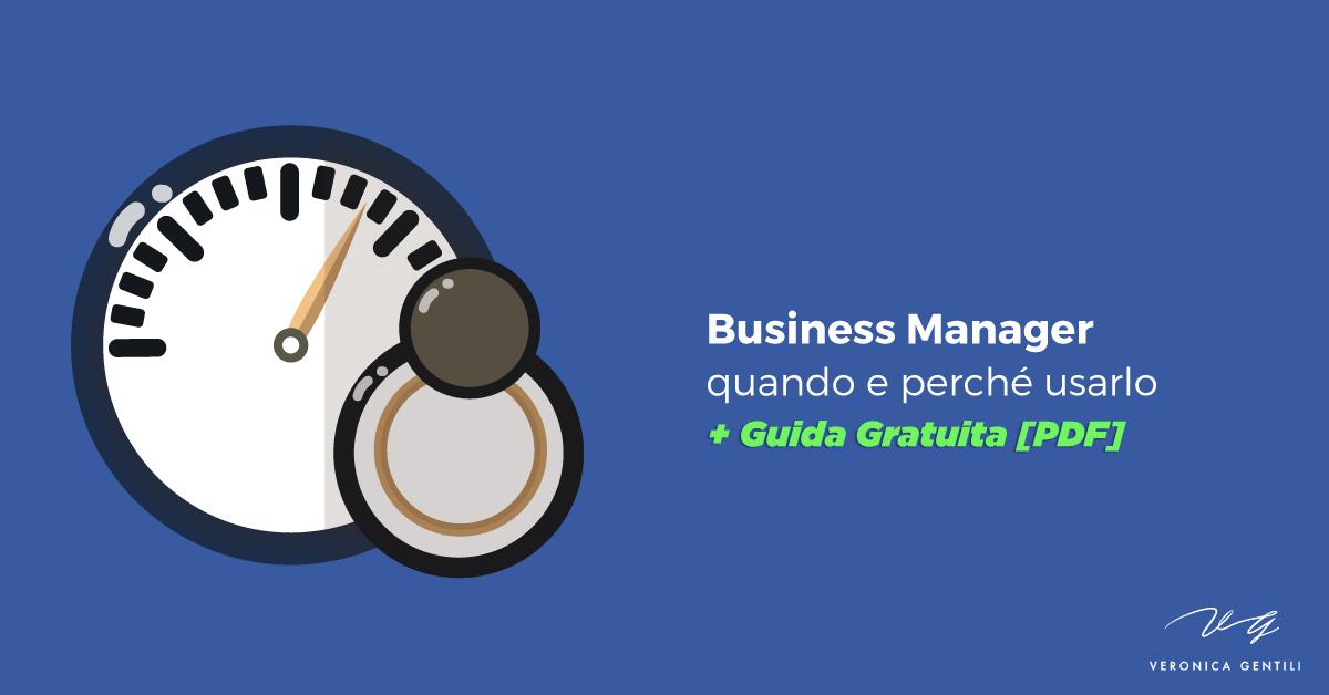 Quando e perché usare il Business Manager [+ GUIDA GRATIS]