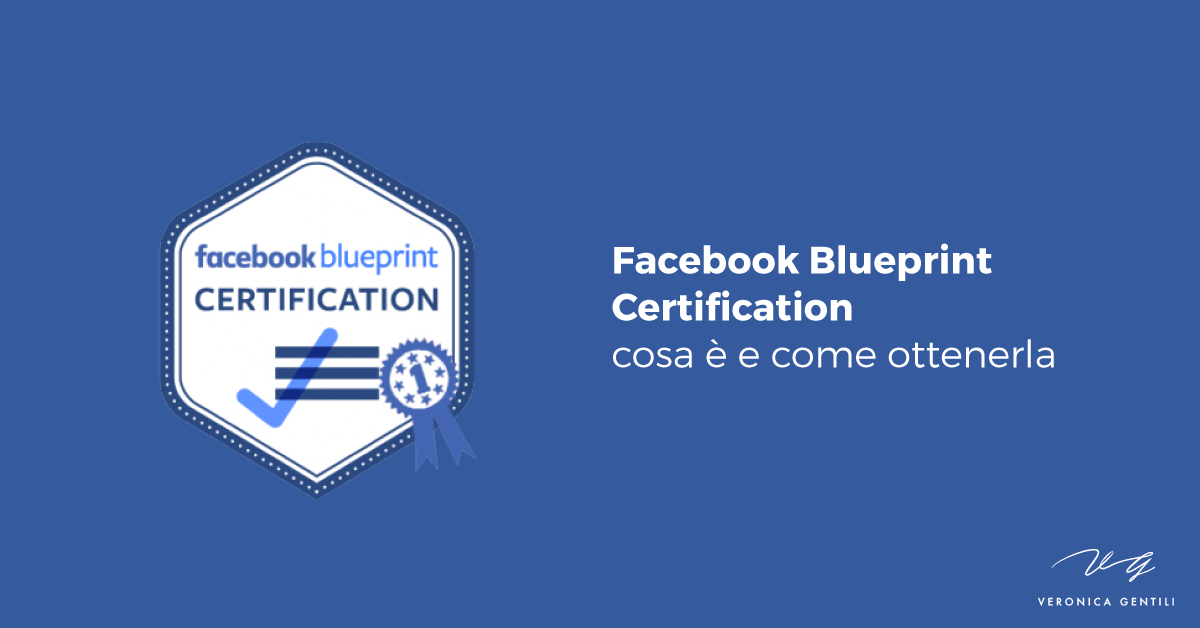 Facebook Blueprint Certification: cosa è e come ottenerla [AGGIORNATO 2020]
